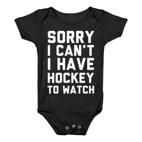 Sorry I Can't I Have Hockey To Watch Baby Onesy