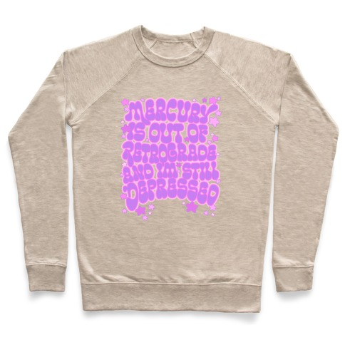 Mercury Is Out of Retrograde and I'm Still Depressed Pullover