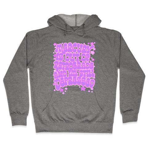 Mercury Is Out of Retrograde and I'm Still Depressed Hooded Sweatshirt