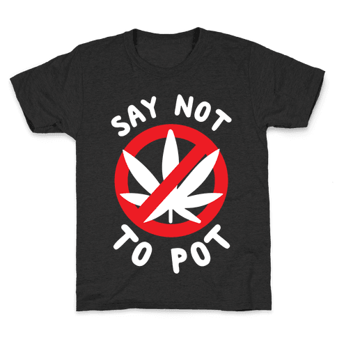 Say Not to Pot Kids T-Shirt