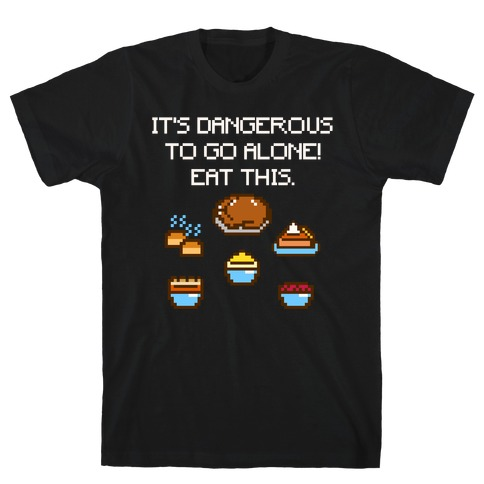 It's Dangerous To Go Alone Eat This Thanksgiving Parody White Print T-Shirt