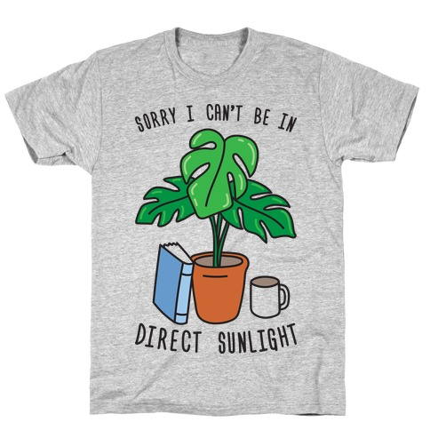 Sorry I Can't Be In Direct Sunlight T-Shirt