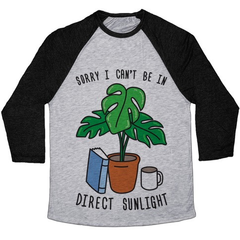 Sorry I Can't Be In Direct Sunlight Baseball Tee