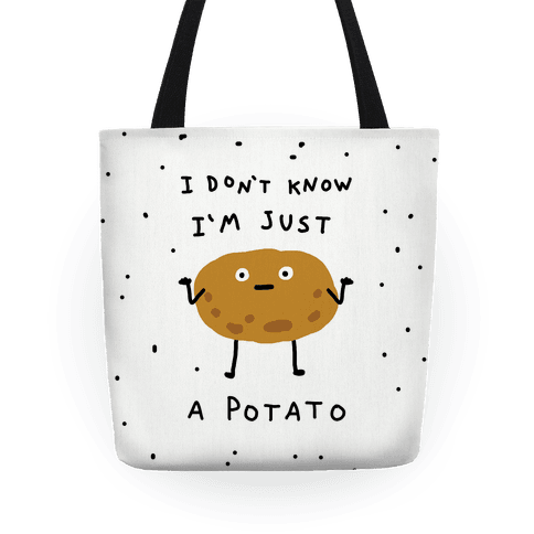 I Don't Know I'm Just A Potato Tote