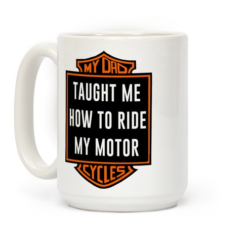 My Dad Taught Me How to Ride Coffee Mug