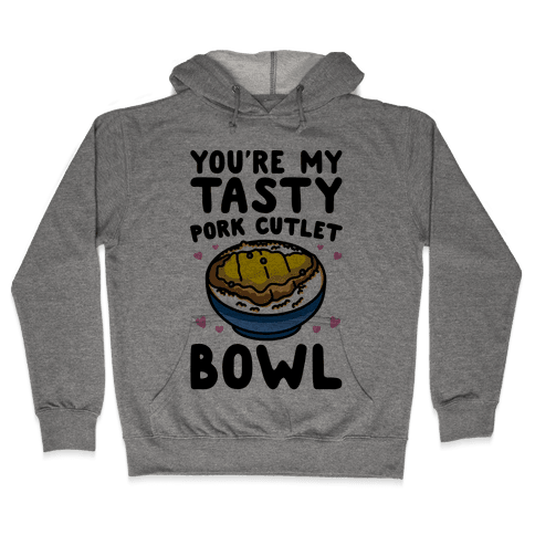 You're My Tasty Pork Cutlet Bowl Hooded Sweatshirt