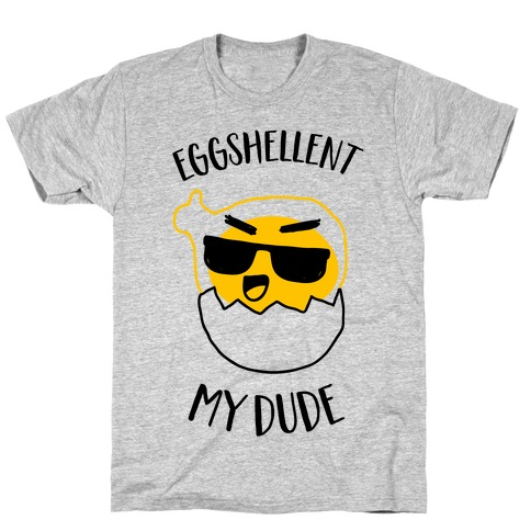EggShellent My Dude  T-Shirt