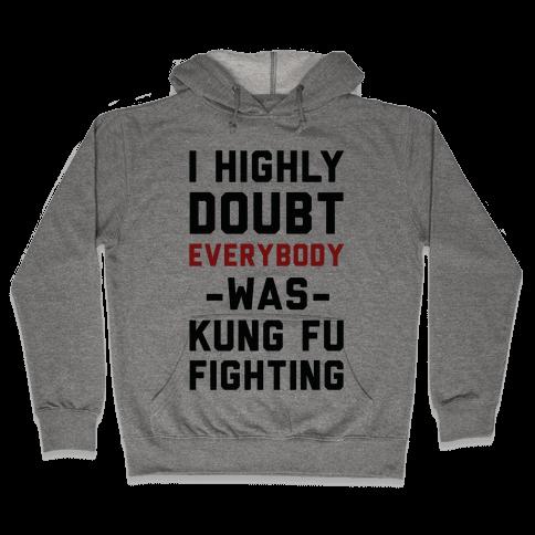 I Highly Doubt Everybody Was Kung Fu Fighting Hooded Sweatshirt