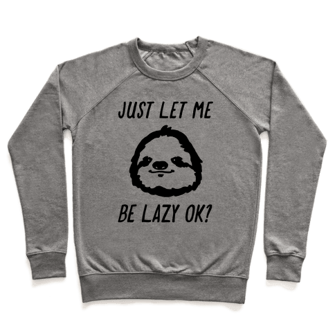 Just Let Me Be Lazy Ok? Pullover