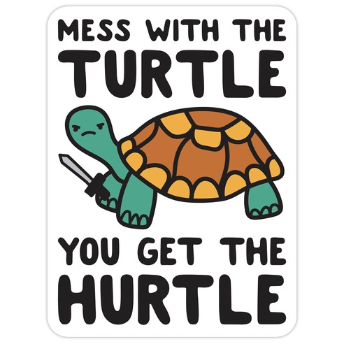 Mess With The Turtle You Get The Hurtle Die Cut Sticker
