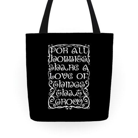 For All Hobbits Share A Love of Things That Grow Tote