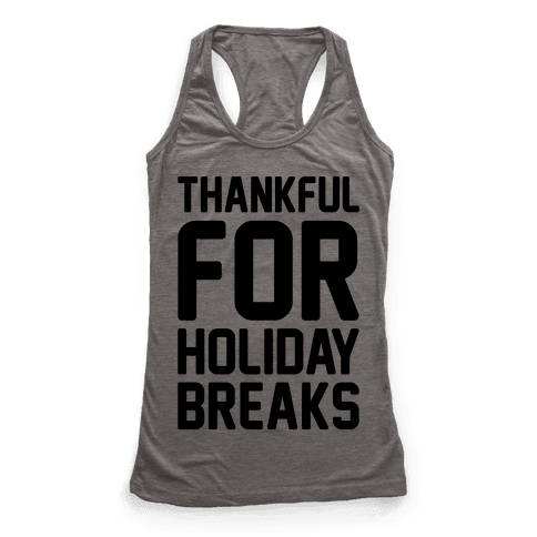 Thankful For Holiday Breaks  Racerback Tank Top