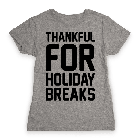 Thankful For Holiday Breaks  Womens T-Shirt