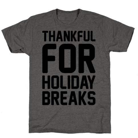 Thankful For Holiday Breaks  Mens T-Shirt