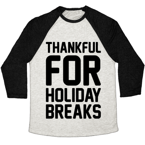 Thankful For Holiday Breaks  Baseball Tee