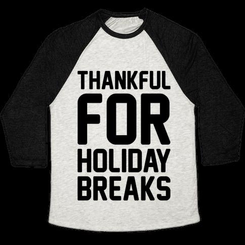 Thankful For Holiday Breaks  Baseball Tee