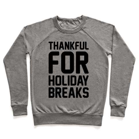 Thankful For Holiday Breaks  Pullover