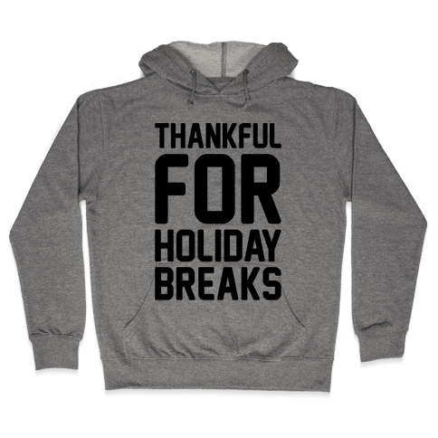Thankful For Holiday Breaks  Hooded Sweatshirt