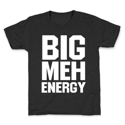 Big Meh Energy Kids T-Shirt