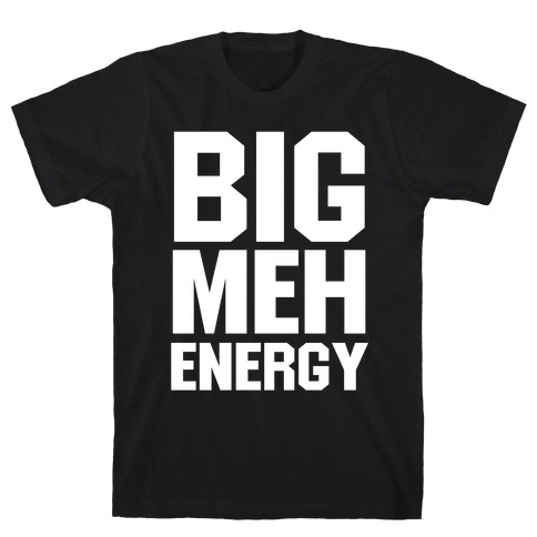 Big Meh Energy T-Shirt