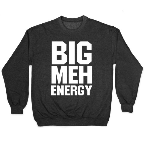 Big Meh Energy Pullover