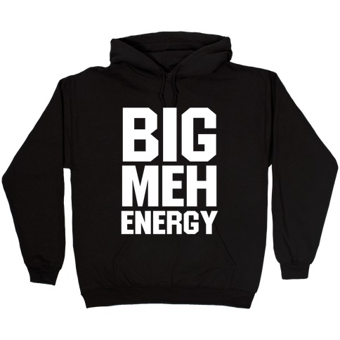 Big Meh Energy Hooded Sweatshirt