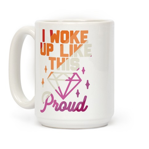 I Woke Up Like This Proud Lesbian Coffee Mug