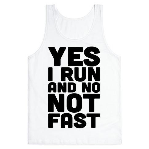 Yes I Run And No Not Fast Tank Top