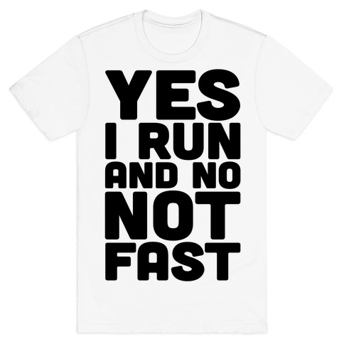 Yes I Run And No Not Fast T-Shirt