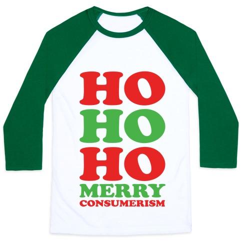Ho Ho Ho Merry Consumerism Baseball Tee
