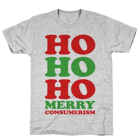Ho Ho Ho Merry Consumerism T-Shirt