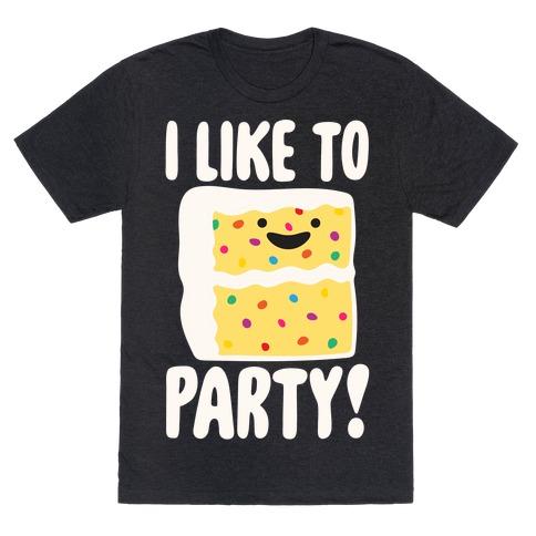 I Like To Party Cake Parody White Print T-Shirt