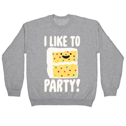 I Like To Party Cake Parody White Print Pullover