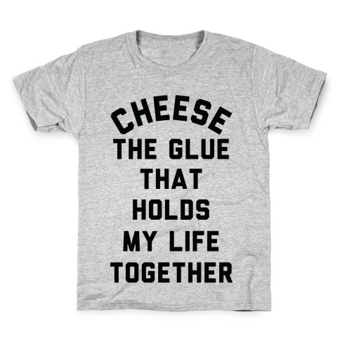 Cheese The Glue that Holds My Life Together Kids T-Shirt