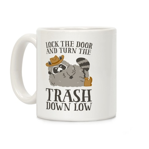 Lock The Door And Turn The Trash Down Low Coffee Mug