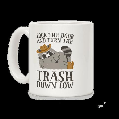 Lock The Door And Turn The Trash Down Low Coffee Mug