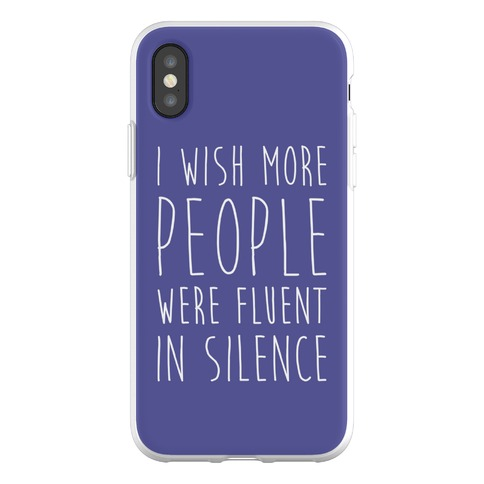 I Wish More People Were Fluent In Silence Phone Flexi-Case