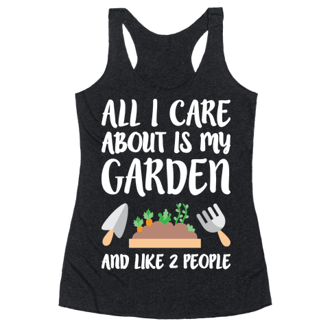 All I Care About Is My Garden And Like 2 People Racerback Tank Top