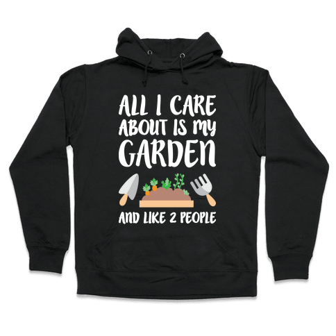 All I Care About Is My Garden And Like 2 People Hooded Sweatshirt
