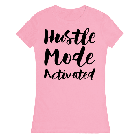 Hustle Mode Activated Womens T-Shirt