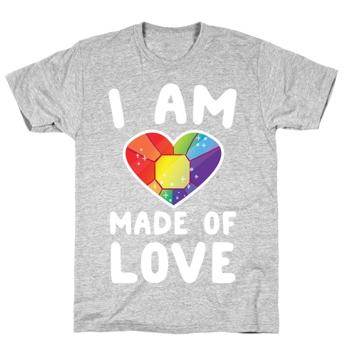 I Am Made of Love T-Shirt