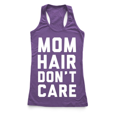 Mom Hair Don't Care White Racerback Tank Top