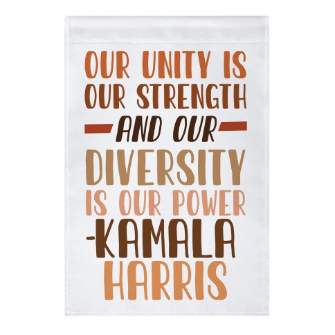 Our Unity is Our Strength And Our Diversity is Our Power Kamala Garden Flag