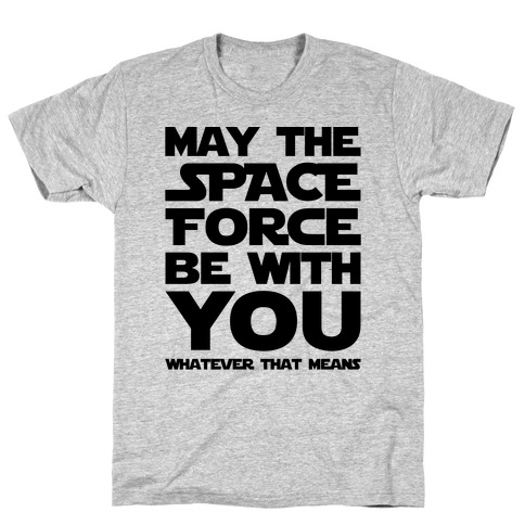May The Space Force Be With You Parody T-Shirt