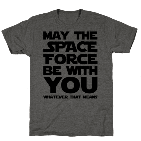 May The Space Force Be With You Parody Mens T-Shirt