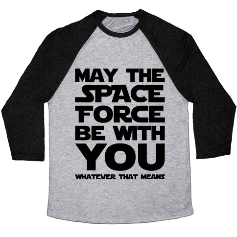 May The Space Force Be With You Parody Baseball Tee