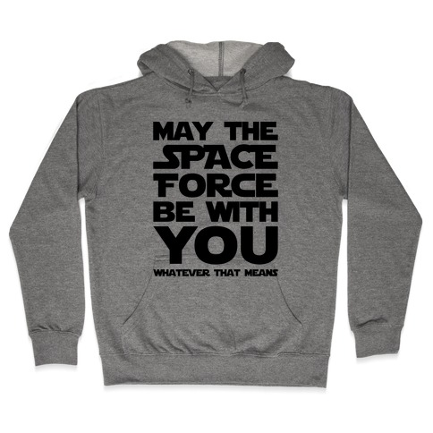 May The Space Force Be With You Parody Hooded Sweatshirt
