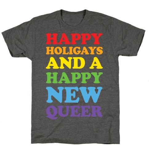 Happy Holigays And A Happy New Queer Mens/Unisex T-Shirt