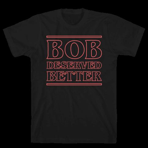 Bob Deserved Better Mens T-Shirt