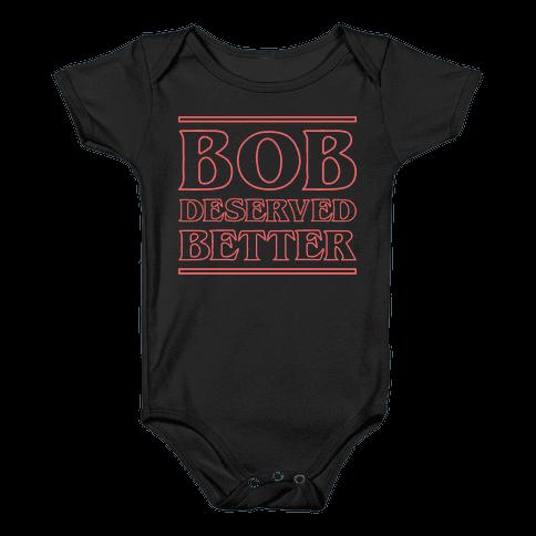Bob Deserved Better Baby Onesy